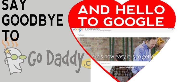 Goodbye GoDaddy.  Hello Google!